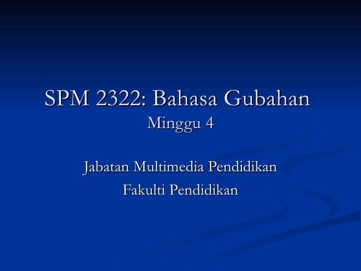 SPM 2322: Bahasa Gubahan  Minggu 4 Jabatan Multimedia Pendidikan Fakulti Pendidikan