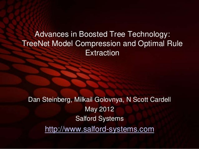 Advances in Boosted Tree Technology:TreeNet Model Compression and Optimal Rule                Extraction Dan Steinberg, Mi...