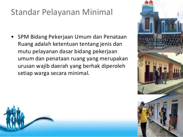 Free Powerpoint Templates  Page 2  Standar Pelayanan Minimal  •SPM Bidang Pekerjaan Umum dan Penataan Ruang adalah ketentu...