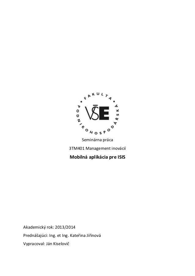 Seminárna práca 3TM401 Management inovácií  Mobilná aplikácia pre ISIS  Akademický rok: 2013/2014 Prednášajúci: Ing. et In...