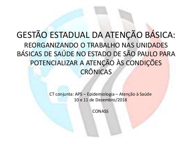 GESTÃO ESTADUAL DA ATENÇÃO BÁSICA: REORGANIZANDO O TRABALHO NAS UNIDADES BÁSICAS DE SAÚDE NO ESTADO DE SÃO PAULO PARA POTE...