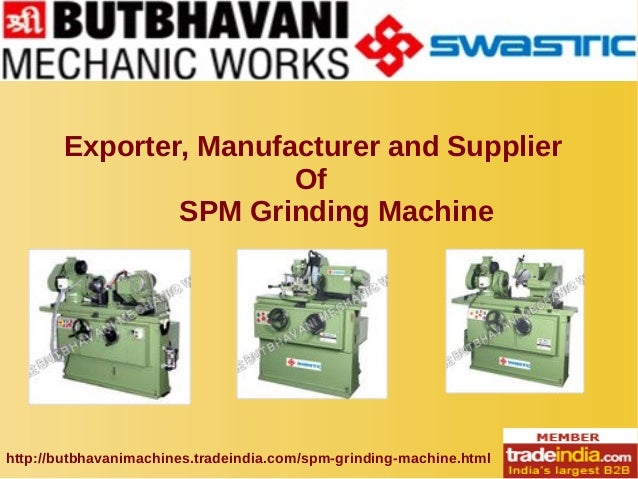 Exporter, Manufacturer and Supplier Of SPM Grinding Machine http://butbhavanimachines.tradeindia.com/spm-grinding-machine....