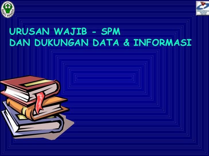 URUSAN WAJIB - SPM DAN DUKUNGAN DATA & INFORMASI