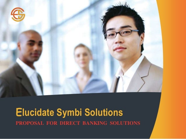 Elucidate Symbi Solutions PROPOSAL FOR DIRECT BANKING SOLUTIONS