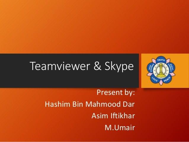 Teamviewer & Skype Present by: Hashim Bin Mahmood Dar Asim Iftikhar M.Umair