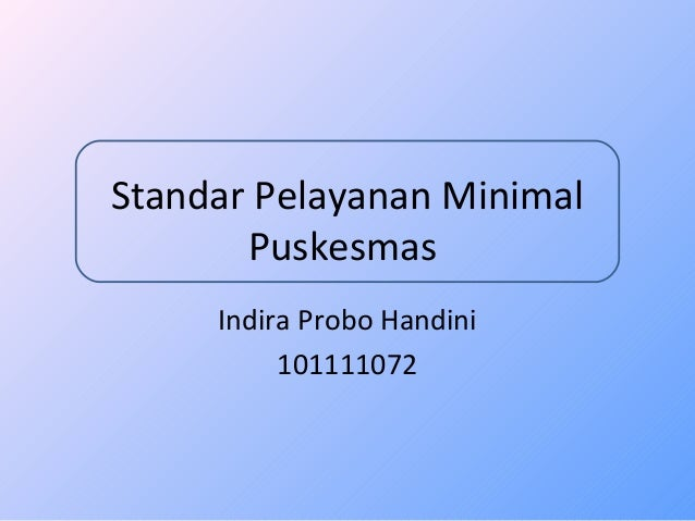 Standar Pelayanan Minimal  Puskesmas  Indira Probo Handini  101111072