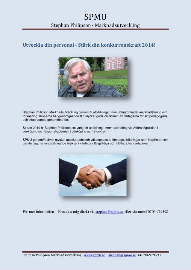 SPMU Stephan Philipson - Marknadsutveckling Stephan Philipson Marknadsutveckling www.spmu.se stephan@spmu.se +46706979598 ...