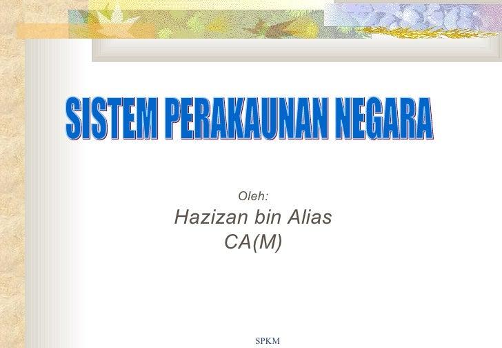 Oleh: Hazizan bin Alias CA(M) SISTEM PERAKAUNAN NEGARA