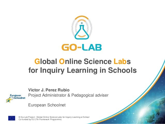 © Go-Lab Project - Global Online Science Labs for Inquiry Learning at School Co-funded by EU (7th Framework Programme) Glo...