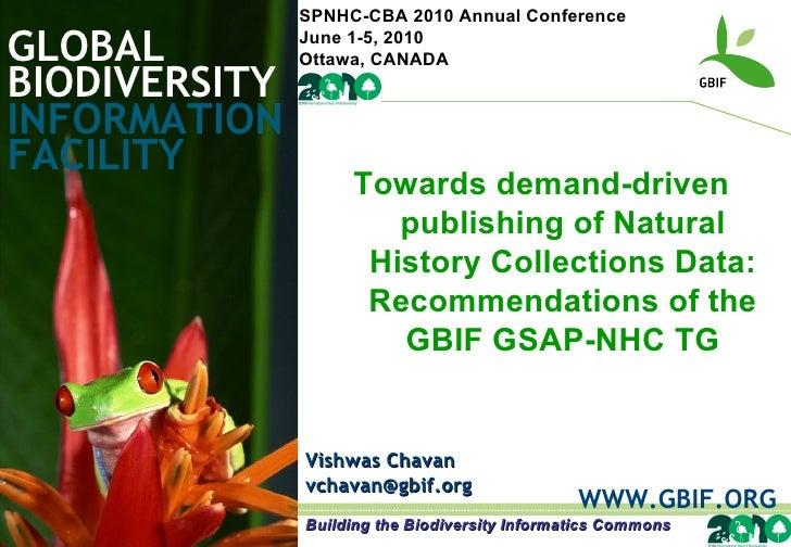 GLOBAL BIODIVERSITY INFORMATION FACILITY Vishwas Chavan [email_address] WWW.GBIF.ORG Towards demand-driven publishing of N...