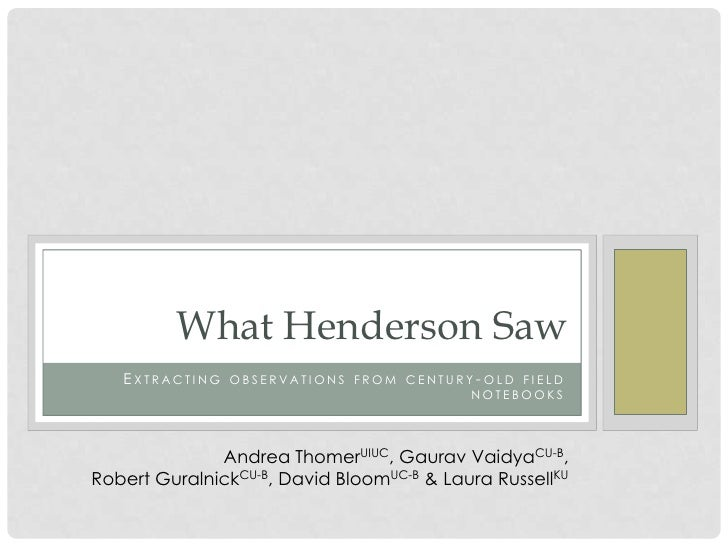 What Henderson Saw   E XTRACTING OBSERVATIONS FROM CENTURY- OLD FIELD                                           NOTEBOOKS ...