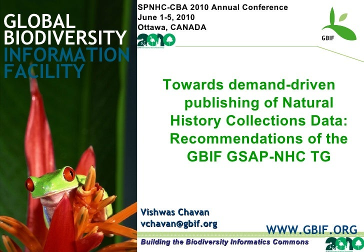 GLOBAL BIODIVERSITY INFORMATION FACILITY Vishwas Chavan [email_address] WWW.GBIF.ORG Towards demand-driven publishing of N...