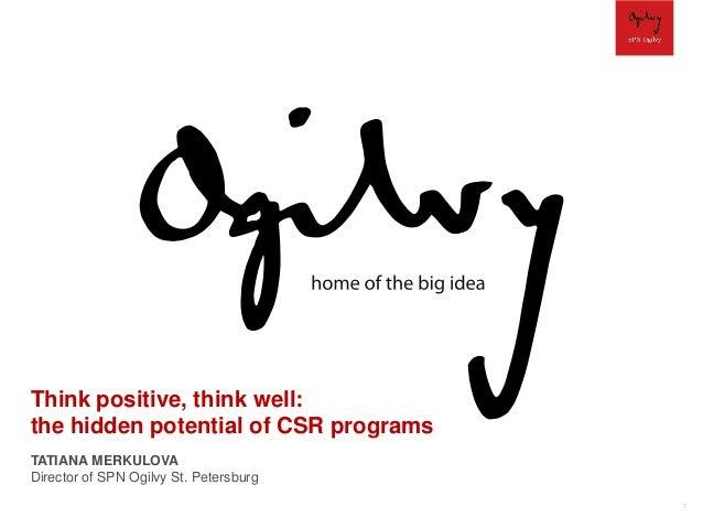 Think positive, think well: the hidden potential of CSR programs TATIANA MERKULOVA Director of SPN Ogilvy St. Petersburg 1