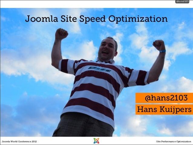 @hans2103Joomla World Conference 2012 Site Performance OptimizationJoomla Site Speed Optimization@hans2103Hans Kuijpers