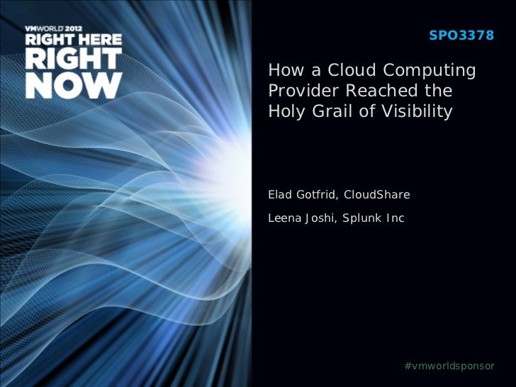 SPO3378How a Cloud ComputingProvider Reached theHoly Grail of VisibilityElad Gotfrid, CloudShareLeena Joshi, Splunk Inc   ...