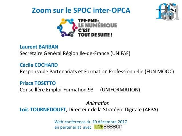 Laurent BARBAN Secrétaire Général Région Ile-de-France (UNIFAF) Cécile COCHARD Responsable Partenariats et Formation Profe...