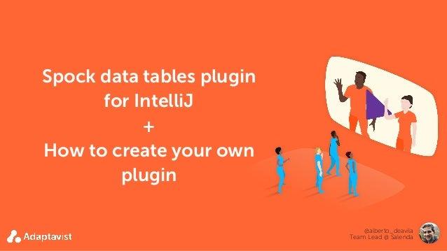 Spock data tables plugin for IntelliJ + How to create your own plugin @alberto_deavila Team Lead @ Salenda