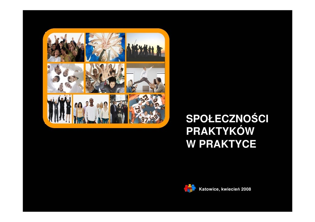 SPOŁECZNOŚCI PRAKTYKÓW W PRAKTYCE     Katowice, kwiecień 2008