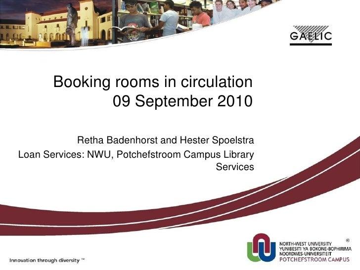 Booking rooms in circulation               09 September 2010              Retha Badenhorst and Hester Spoelstra Loan Servi...