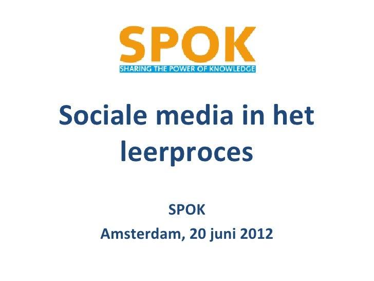 Sociale media in het     leerproces           SPOK   Amsterdam, 20 juni 2012
