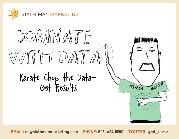 Dominatewith data    Karate Chop the Data-          Get ResultsEMAIL: ed@sixthmanmarketing.com   PHONE: 509. 624.5580   TW...