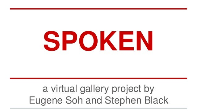 SPOKEN a virtual gallery project by Eugene Soh and Stephen Black