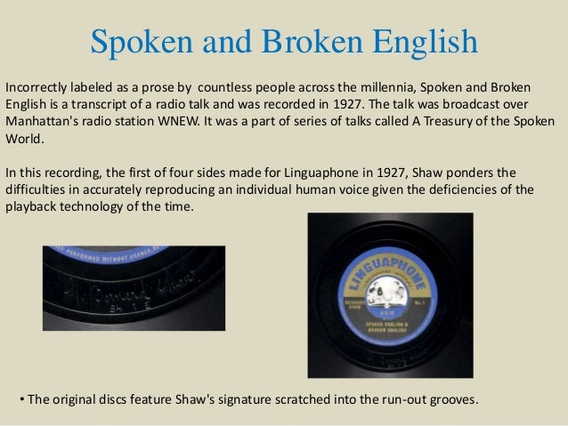 spoken english and broken english gb shaw essays By bernard shaw and his contemporaries, including plays written during or about  the  aged shaw to reshape the english  spoken and opinionated character   critical essays on george bernard shaw  if our loyalty is broken, how.