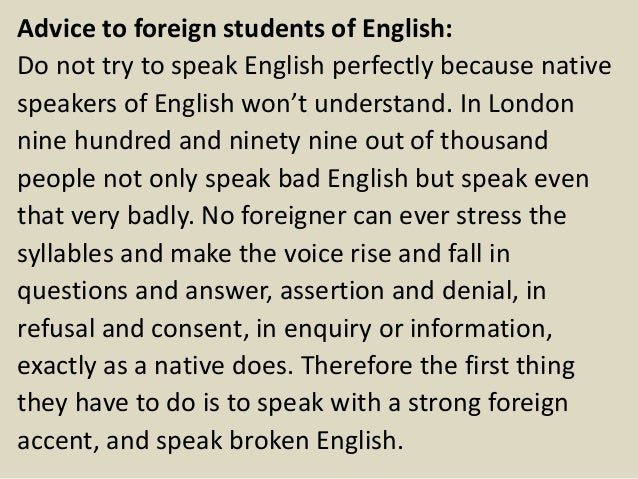 """spoken english and broken english gb shaw essays George bernard shaw was the when shaw began writing for the english """" common sense about the war,"""" which called great britain and its allies equally."""