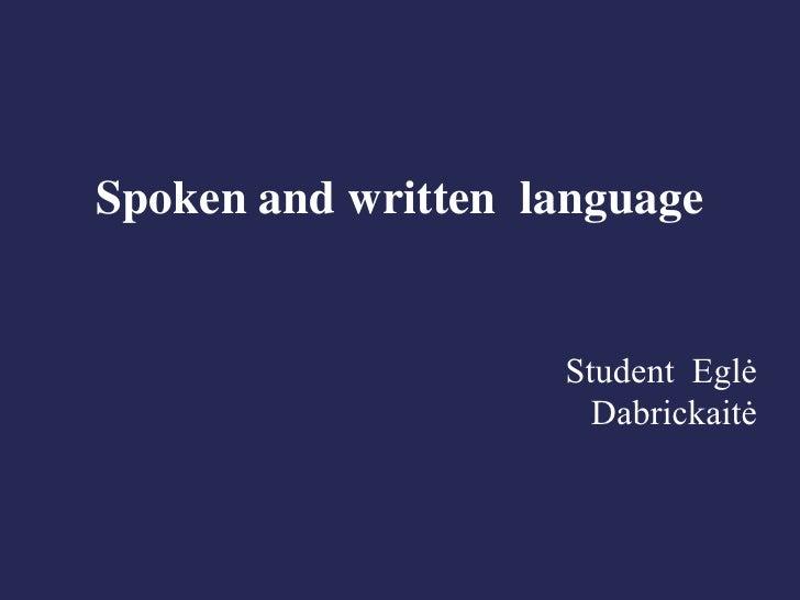 Spoken and written language                    Student Eglė                      Dabrickaitė