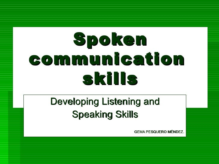 Spoken communication  skills Developing Listening and Speaking Skills GEMA PESQUERO MÉNDEZ .