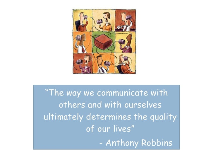 """ The way we communicate with others and with ourselves ultimately determines the quality of our lives"" - Anthony Robbins"