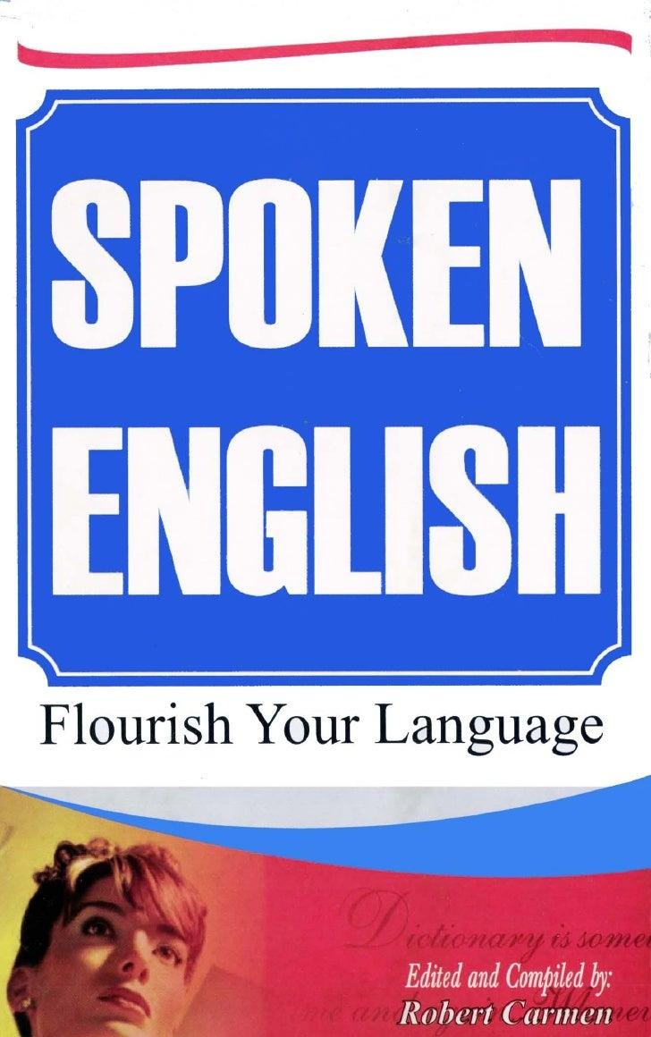 SPOKENENGLISHFlourish Your Language   Edited and Compiled by:     Robert Carmen ABHISHEK