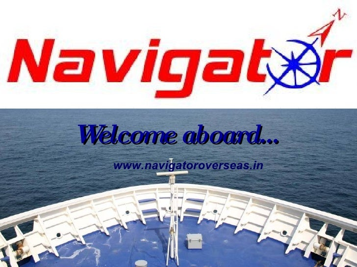Welcome aboard… www.navigatoroverseas.in