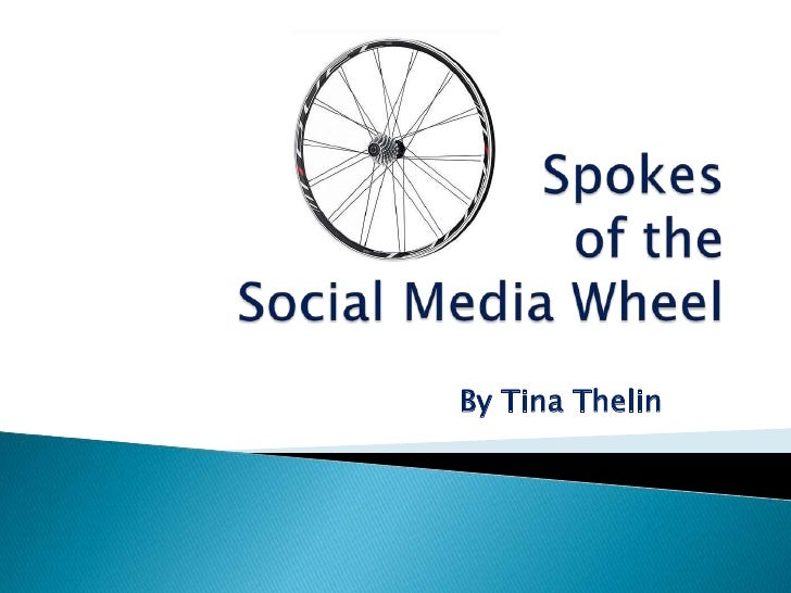 Spokes of the Social Media Wheel<br />By Tina Thelin<br />