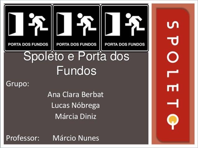 Spoleto e Porta dos  Grupo:  Fundos  Ana Clara Berbat  Lucas Nóbrega  Márcia Diniz  Professor: Márcio Nunes