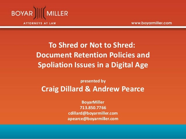 To Shred or Not to Shred: Document Retention Policies and Spoliation Issues in a Digital Age presented by Craig Dillard & ...