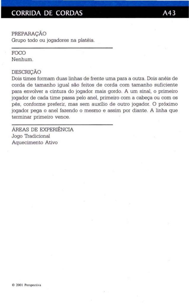 CORRIDA DE CORDAS A43  PREPARAÇÃO  Grupo todo ou jogadores na platéia.  FOCO  Nenhum.  DESCRlÇÃO  Dois times formam duas l...