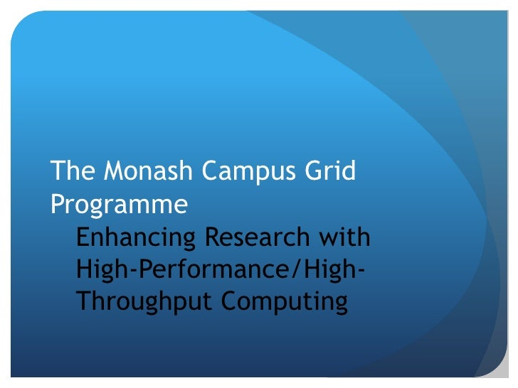 The Monash Campus GridProgramme  Enhancing Research with  High-Performance/High-  Throughput Computing