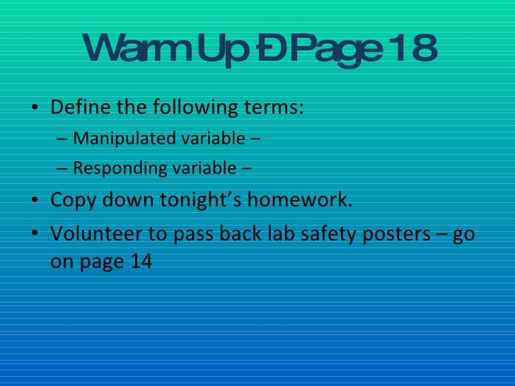 Warm Up – Page 18 <ul><li>Define the following terms: </li></ul><ul><ul><li>Manipulated variable –  </li></ul></ul><ul><ul...
