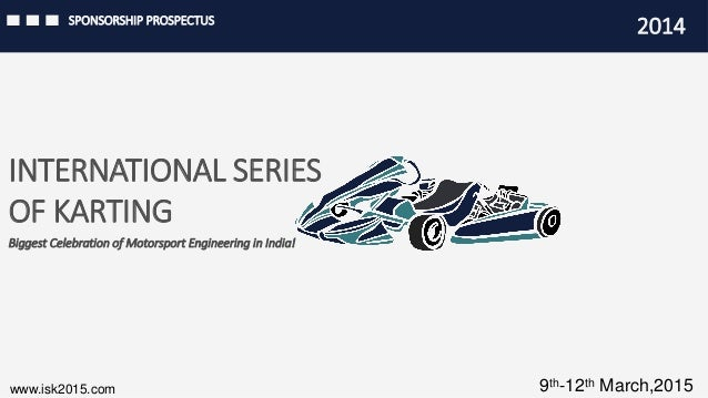 Biggest Celebration of Motorsport Engineering in India!  INTERNATIONAL SERIES  OF KARTING  SPONSORSHIP PROSPECTUS  2014  w...