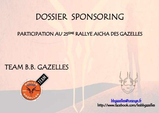 DOSSIER SPONSORING PARTICIPATION AU 25EME RALLYE AICHA DES GAZELLES TEAM B.B. GAZELLES bbgazelles@orange.fr http://www.fac...