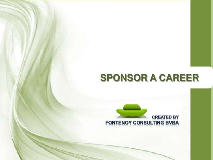SPONSOR A CAREER<br />Createdby<br />FontenoyConsulting BVBA<br />
