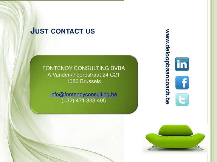 Just contact us<br />FONTENOY CONSULTING BVBA<br />A.Vanderkinderestraat 24 C21<br />1080 Brussels<br />info@fontenoyconsu...