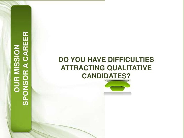 DO YOU HAVE DIFFICULTIES ATTRACTING QUALITATIVE CANDIDATES?<br />OUR MISSION<br />SPONSOR A CAREER<br />
