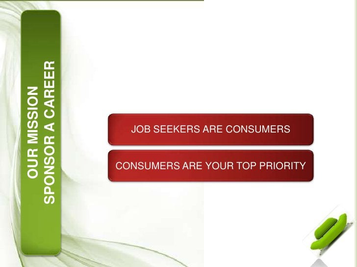 SPONSOR A CAREER<br />OUR MISSION<br />SPONSOR A CAREER<br />JOB SEEKERS ARE CONSUMERS<br />CONSUMERS ARE YOUR TOP PRIORIT...