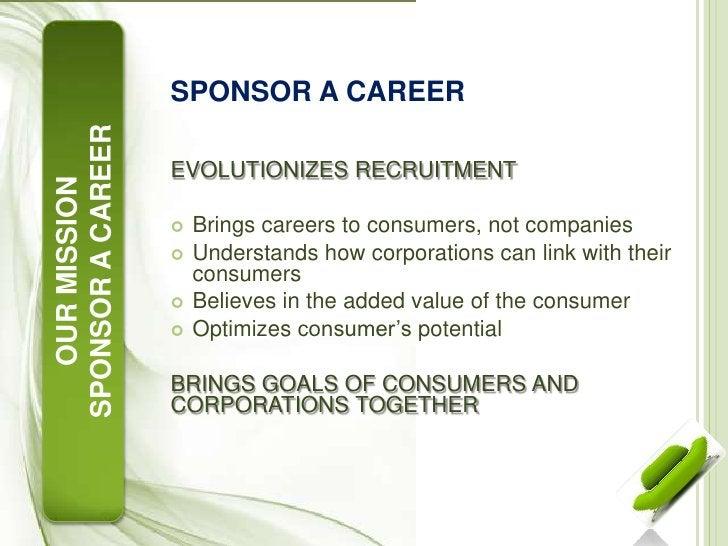 SPONSOR A CAREER<br />EVOLUTIONIZES RECRUITMENT<br />Bringscareers to consumers, notcompanies<br />Understandshowcorporati...