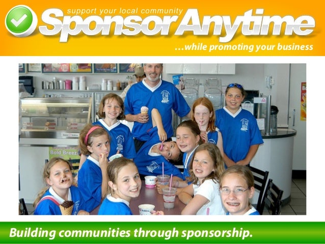 …while promoting your business Building communities through sponsorship.