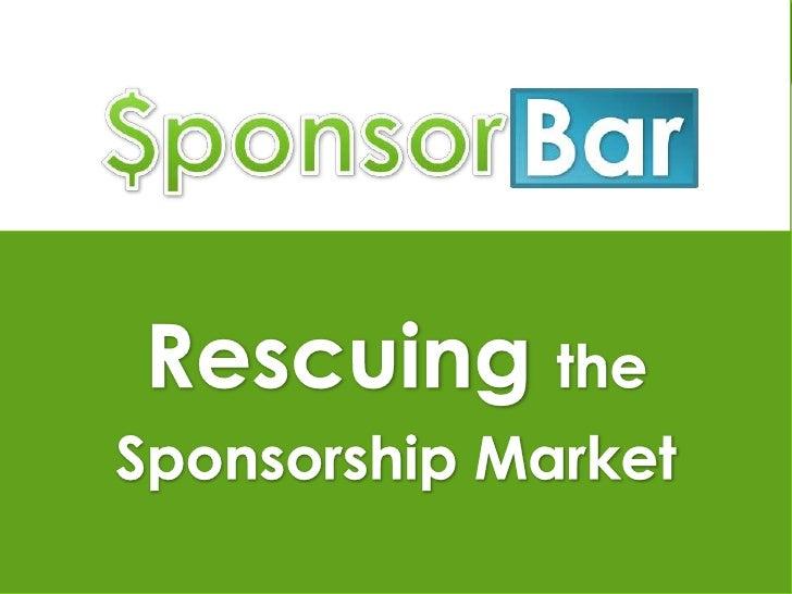 Rescuing the <br />Sponsorship Market<br />