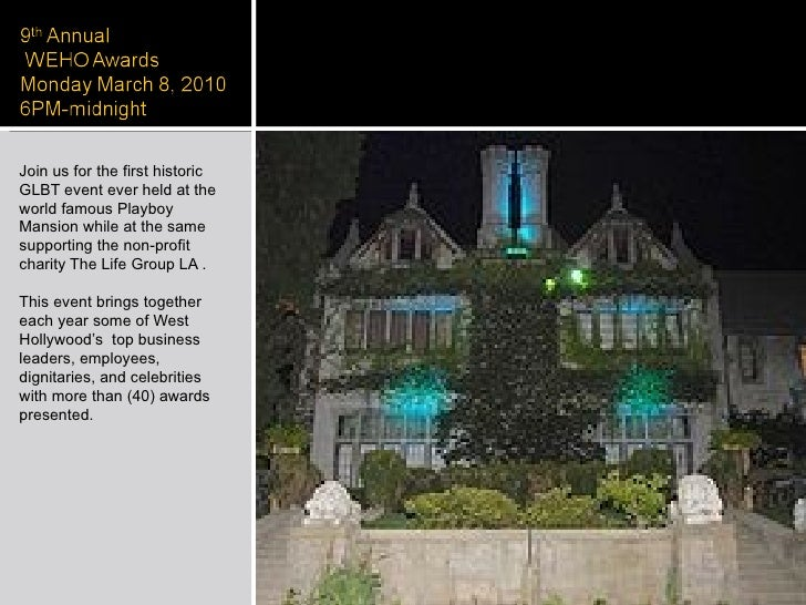 <ul><li>Join us for the first historic GLBT event ever held at the world famous Playboy Mansion while at the same supporti...