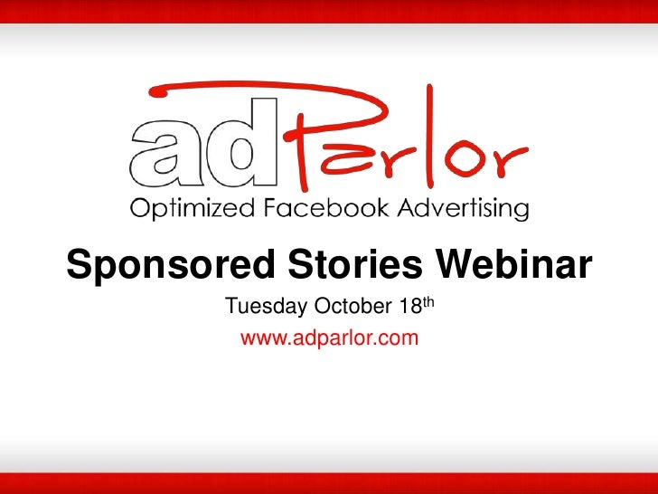 Sponsored Stories Webinar<br />Tuesday October 18th<br />www.adparlor.com<br />